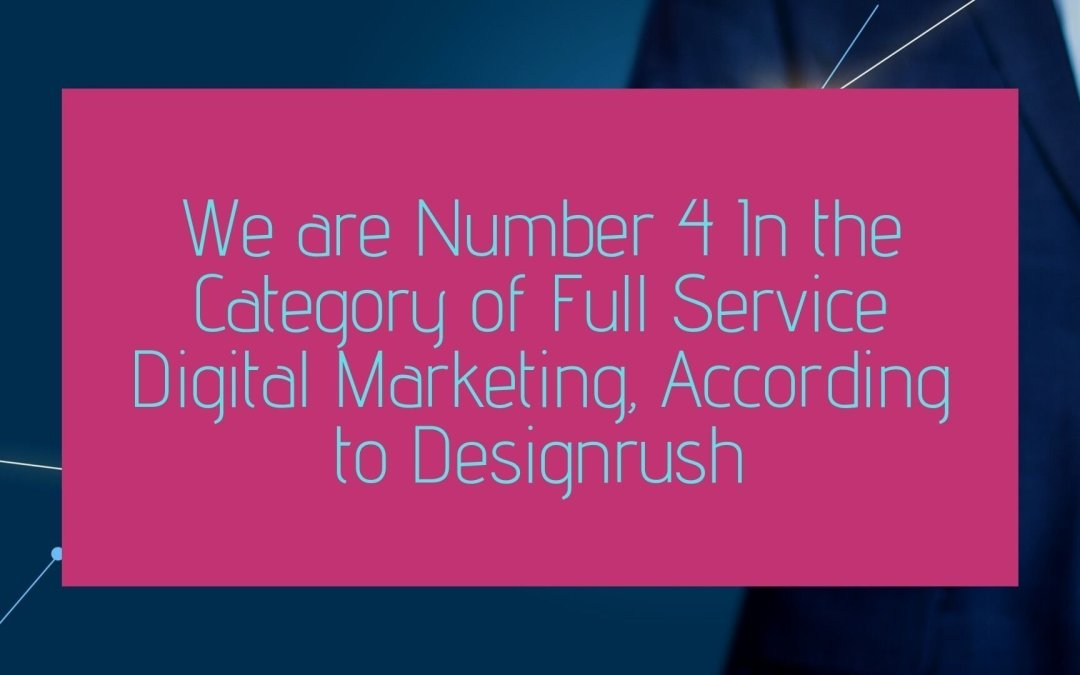 We are Number 4 In the Category of Full Service Digital Marketing, According to Designrush