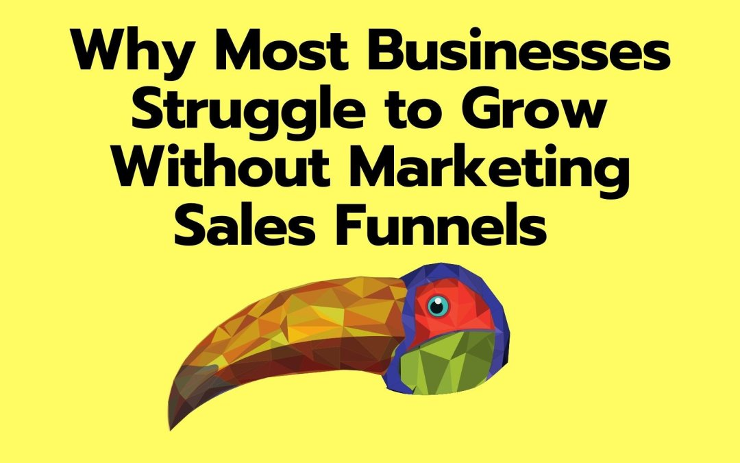 Why Most Businesses Struggle to Grow Without Marketing Sales Funnels