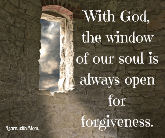 With God, the window of our soul is always open for forgiveness.