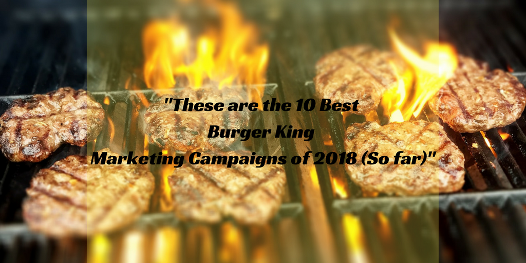 These are the 10 Best Burger King Marketing Campaigns of
