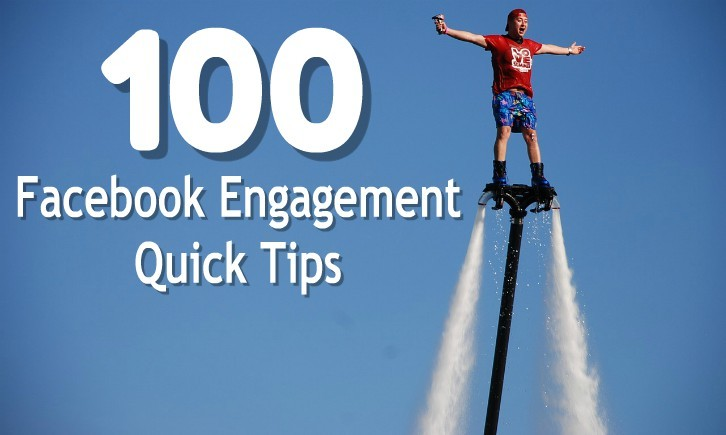 100 Facebook Engagement Quick Tips To Boost Your Business