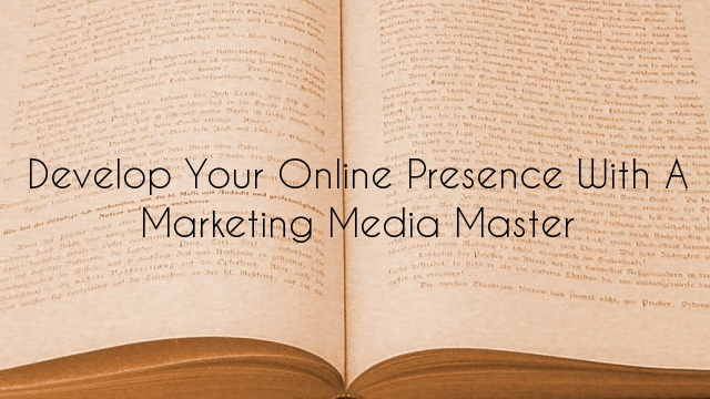 Develop Your Online Presence with a Marketing Media Master