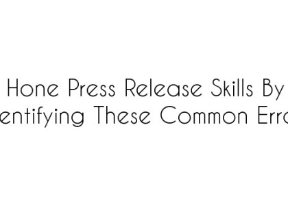 Hone Press Release Skills by Identifying These Common Errors