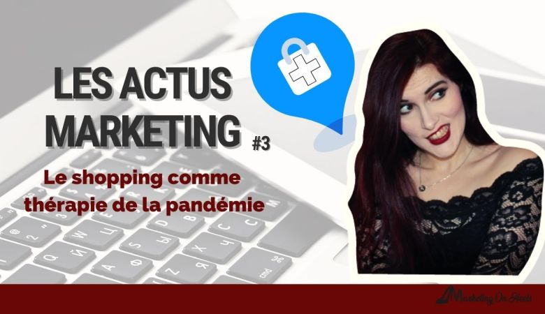 Actus Marketing #3 Le shopping comme thérapie anti covid