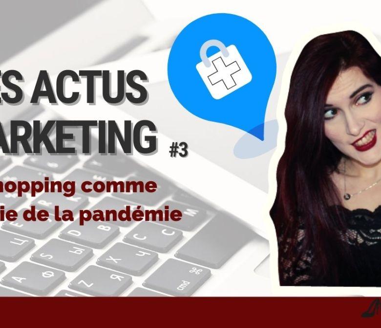 Actus Marketing #3 Le shopping comme thérapie anti covid