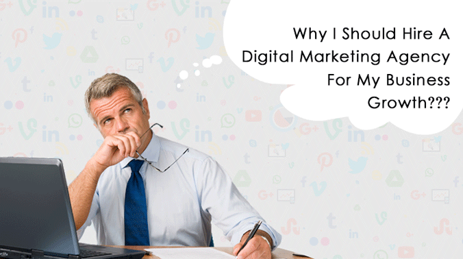 Why You Should Hire A Digital Marketing Agency For Your Business Growth