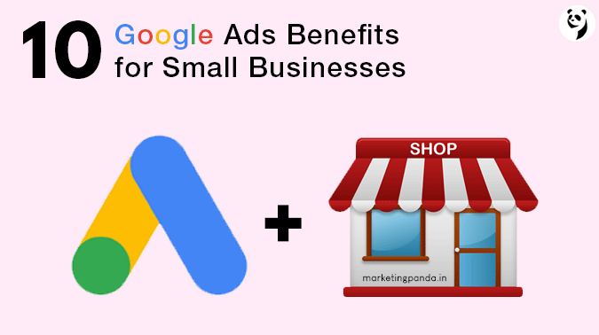 10 Google Ads Benefits For Small Businesses
