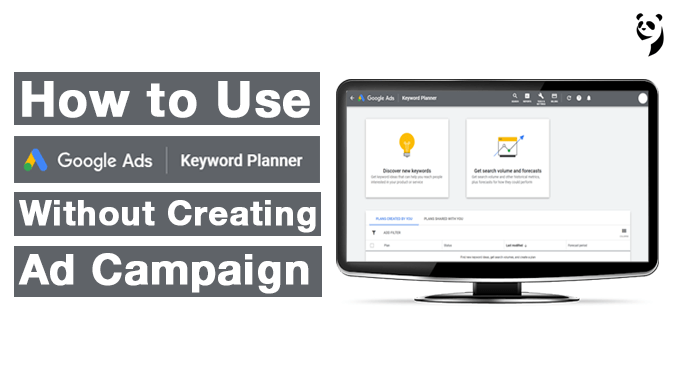 How To Use Google Keyword Planner Without Creating Ad Campaign