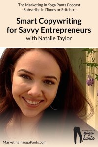 Smart Copywriting for Savvy Entrepreneurs with Natalie Taylor of themissingink.co, The Marketing in Yoga Pants Podcast