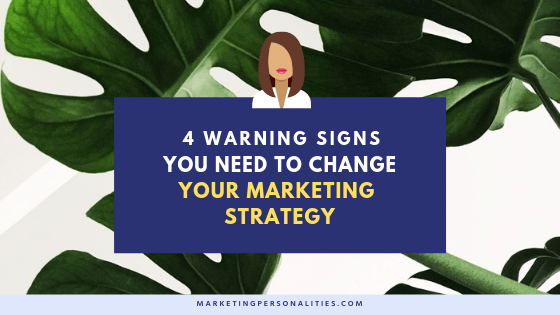 4 warning signs you need to change your marketing strategy blog post from MarketingPersonalities.com, marketing strategy tips