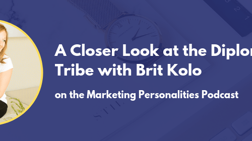 A Closer look at the Diplomat Tribe of Marketing Personality Tribes INFJ INFP ENFJ ENFP with Brit Kolo on the Marketing Personalities Podcast