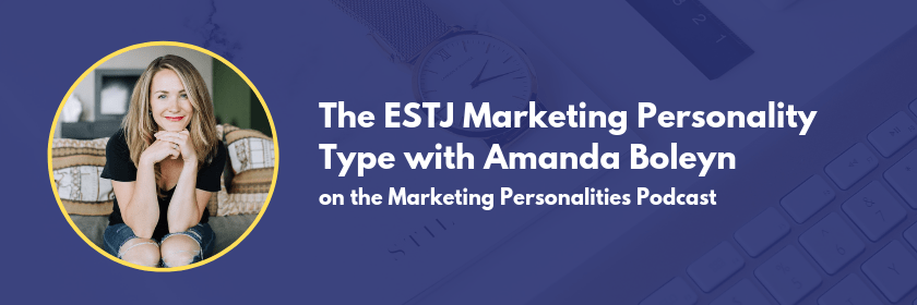 ESTJ marketing personality type with Amanda Boleyn on the Marketing Personalities Podcast hosted by Brit Kolo