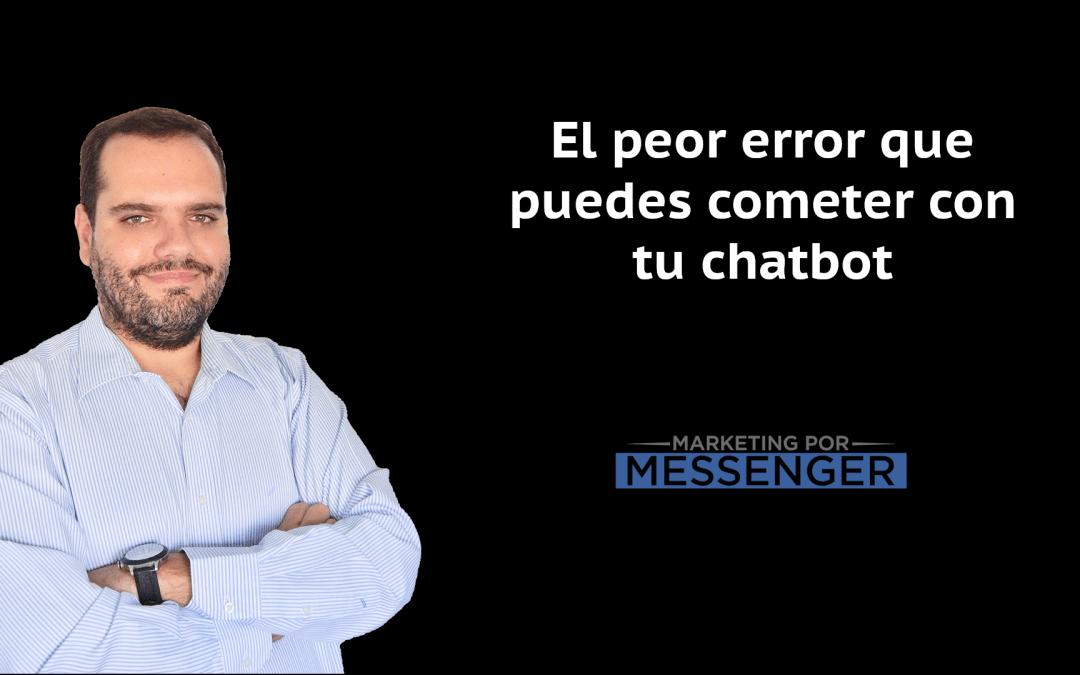 El Peor Error que Puedes Cometer con tu Chatbot