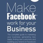 410xfH2zjuL - Make Facebook Work for your Business: The complete guide to marketing your business, generating new leads, finding new customers and building your ... Media Work for your Business) (Volume 1)
