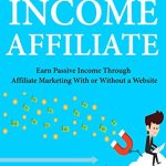 51T4P9SvpLL - Passive Income Affiliate: Earn Passive Income Through Affiliate Marketing  With or Without a Website
