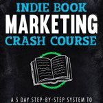 51dcIl0l8kL - The Indie Book Marketing Crash Course: A 5 Day Step-by-Step System to Increasing Your Book Sales (Crash Courses for Authors 1)