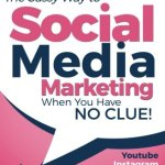 516s4kQabjL - Social Media Marketing - when you have NO CLUE!: Youtube, Instagram, Pinterest, Twitter, Facebook (Beginner Internet Marketing Series) (Volume 4)
