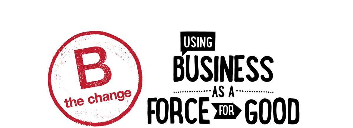 B the Change: Using your business as a force for good! | Worldways ...