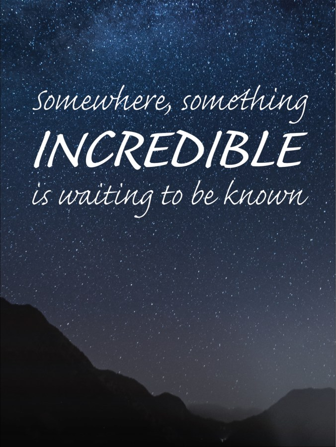 Somewhere Something Incredible Is Waiting To Be Known Quote Art