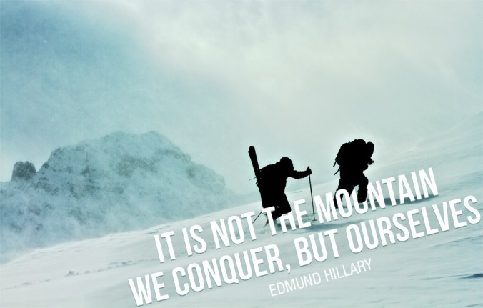 """It is not the mountain we conquer, but ourselves."" - Edmund Hillary"