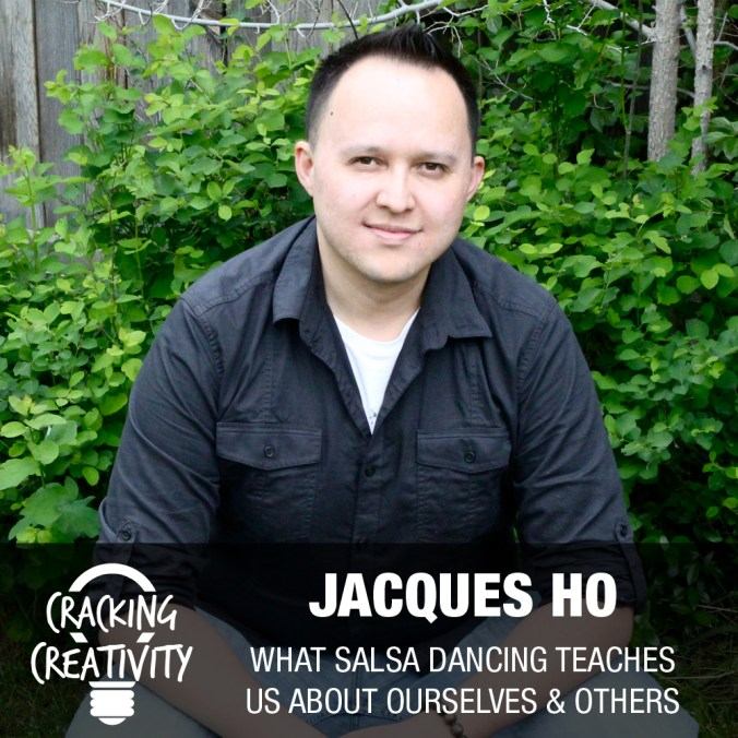 Cracking Creativity Episode 3: Jacques Ho on Salsa Dancing, Being Present, and Expressing Gratitude