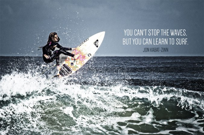"""""""You can't stop the waves, but you can learn to surf."""" - Jon Kabat-Zinn"""