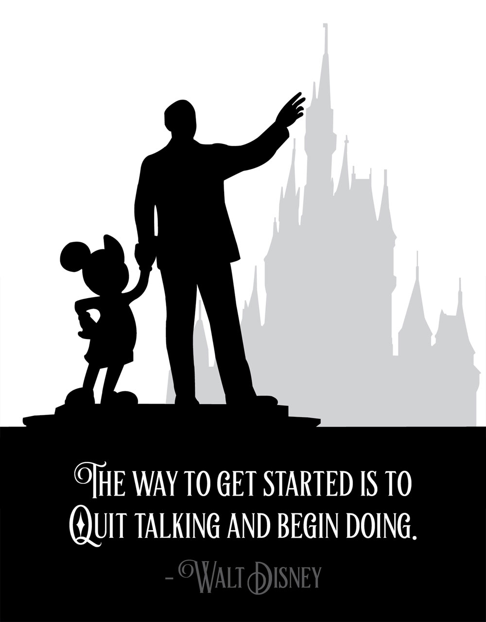"""the Way To Get Started Is To Quit Talking And Begin Doing"