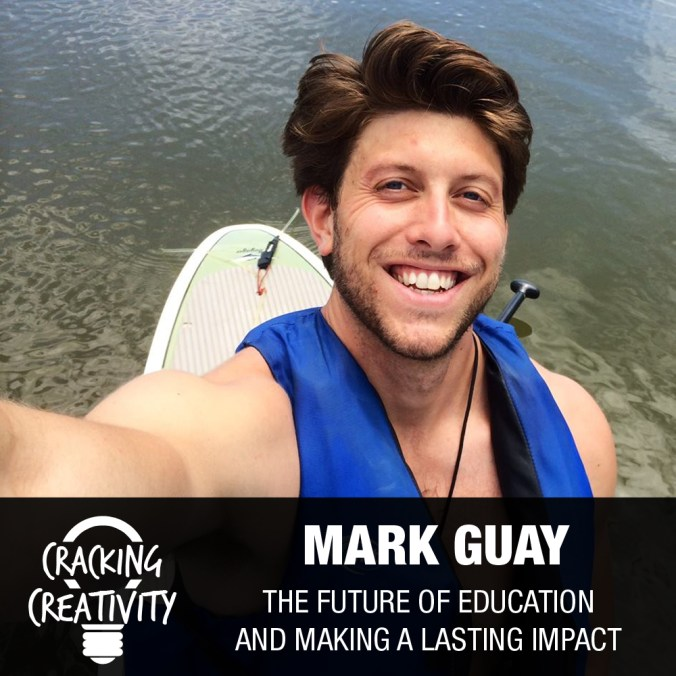 Cracking Creativity Episode 13: Mark Guay on the Education System, the Future of Work, and Insights From Podcasting