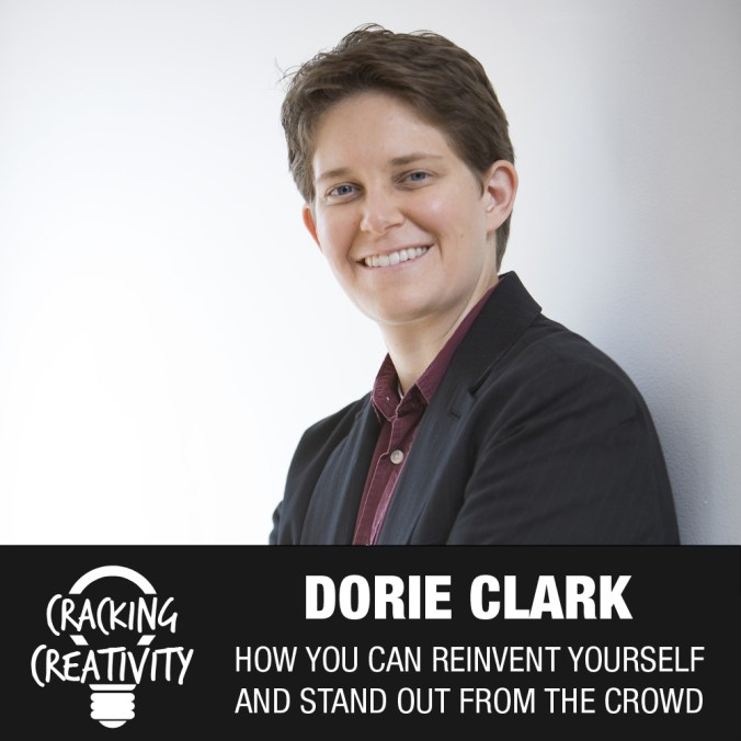 Cracking Creativity Episode 18: Dorie Clark on Her Journey, How You Can Reinvent Yourself, and How You Can Stand Out