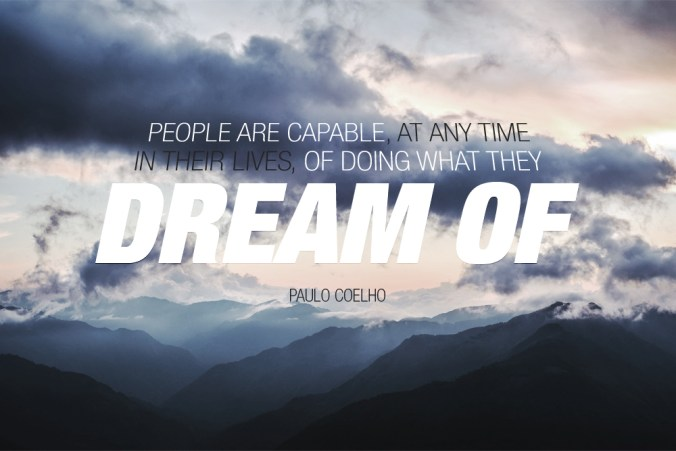 """People are capable, at any time in their lives, of doing what they dream of."" - Paulo Coelho"
