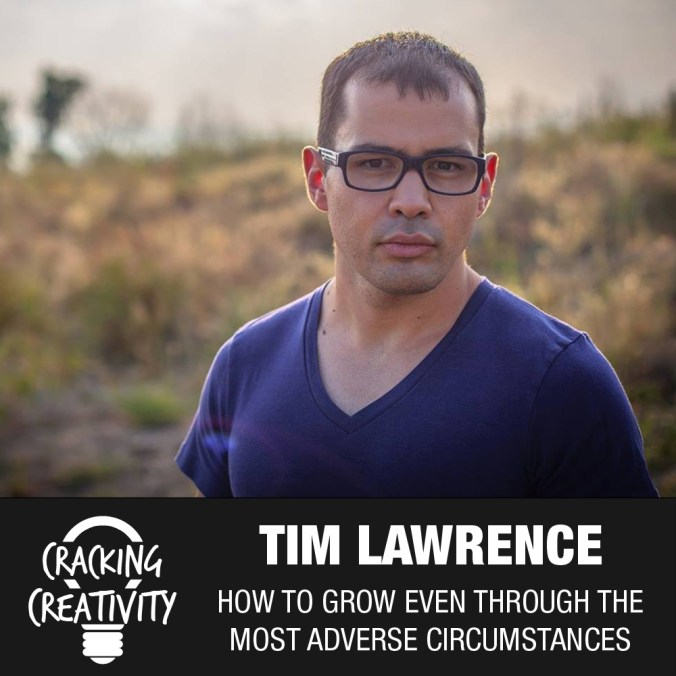 Cracking Creativity Episode 23: Tim Lawrence on Growing Through Adversity, Minimalism, and the Power of Listening