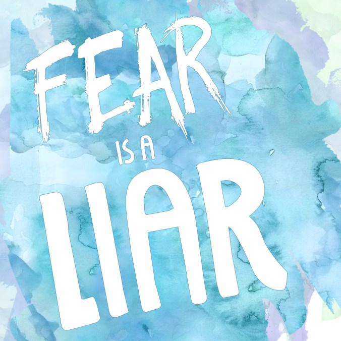"""Fear is a Liar"""