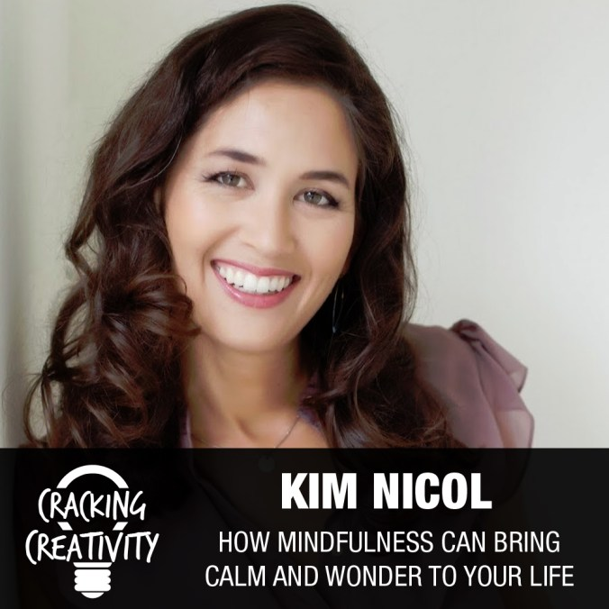 Cracking Creativity Episode 29: Kim Nicol on Her Jouney into Mindfulness, How Mindfulness Helps High Powered People, and the Many Ways She Teaches