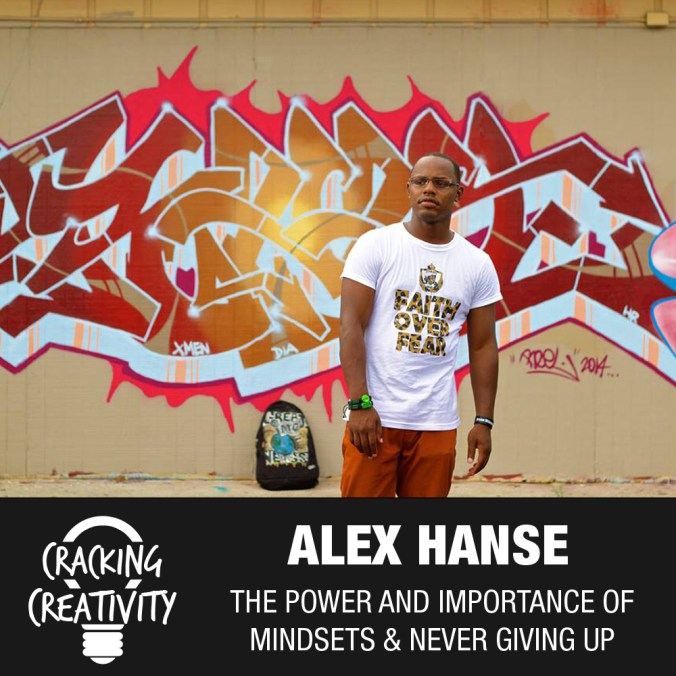 Alex Hanse on Pursuing Your Dreams, Having the Right Mindsets, and Never Giving Up - Cracking Creativity Episode 35