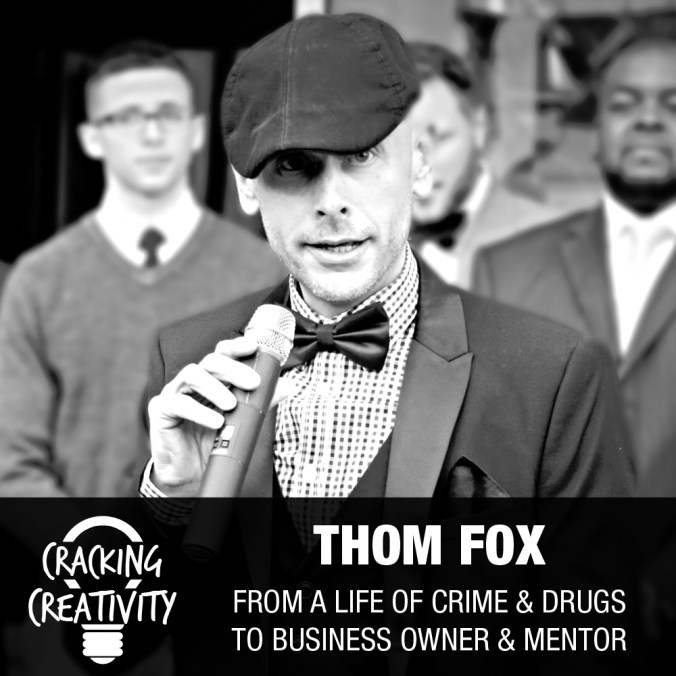 Thom Fox on Life Changing Moments, the Importance of Strong Relationships, and The Value of a Startup Mentality - Cracking Creativity Episode 48