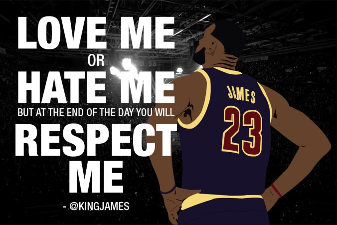 Love me or Hate me but at the end of the day u will RESPECT me!! - Lebron James Tweet Art