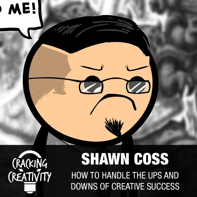Shawn Coss on Being a Popular Artist, Defining Your Success, and Business Being Hard Work – Cracking Creativity Podcast Episode 88