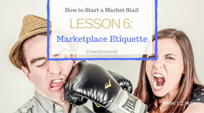 Lesson 6, Marketplace Etiquette, How to start a market stall, #marketnosh