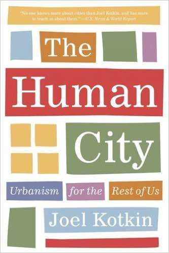 Joel Kotkin The Human City