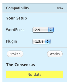 Compatibility: Your Setup: (WordPress Version drop-down) (Plugin Version drop-down). (Broken button) (Works button). The Concensus: No data