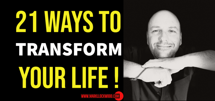 21 Ways to Transform your life