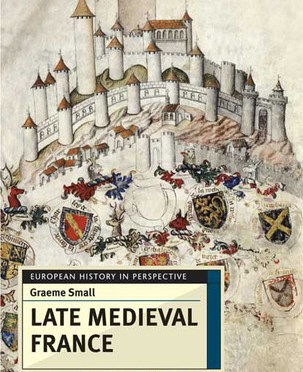 Book Review of Late Medieval France (European History in Perspective) by Graeme Small