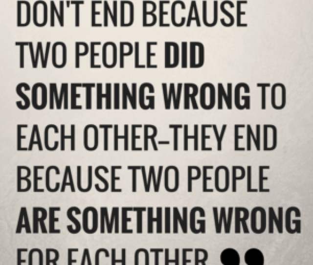How To Get Over Someone Relationships Dont End Because Two People Did Something