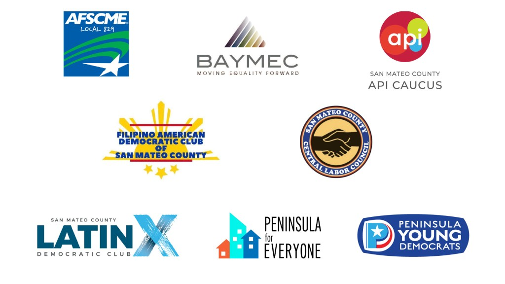Endorsers' logos: AFSCME Local 826, BAYMEC, San Mateo County API Caucus,F ilipino American Democratic Club of San Mateo County, San Mateo Central Labor Council, San Mateo County LatinX Democratic Club, Peninsula for Everyone, Peninsula Young Democrats