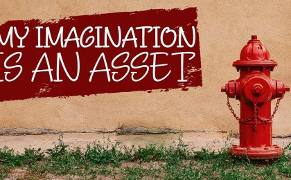My imagination is an asset. A self-reflection