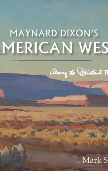 Maynard Dixon's American West: Along The Distant Mesa