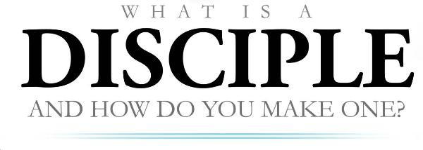 What is a Disciple and How do you make one? Mark Swiger