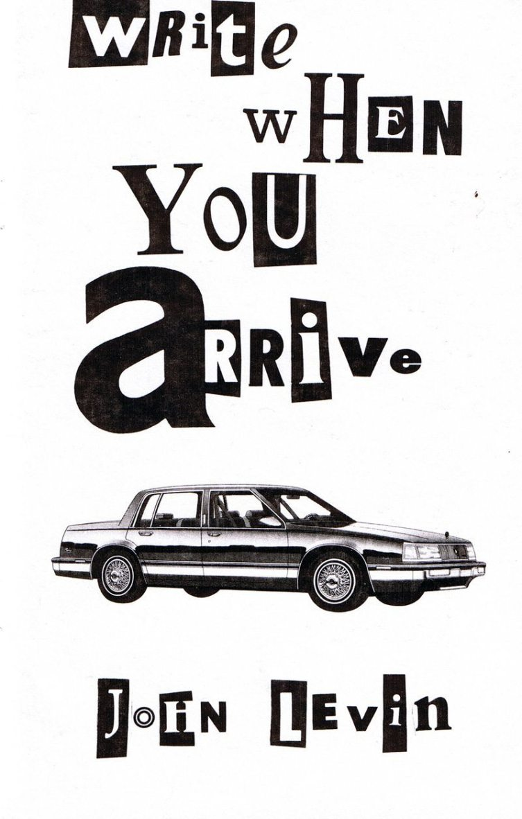 John Levin | write when you arrive. First printing September 1992.