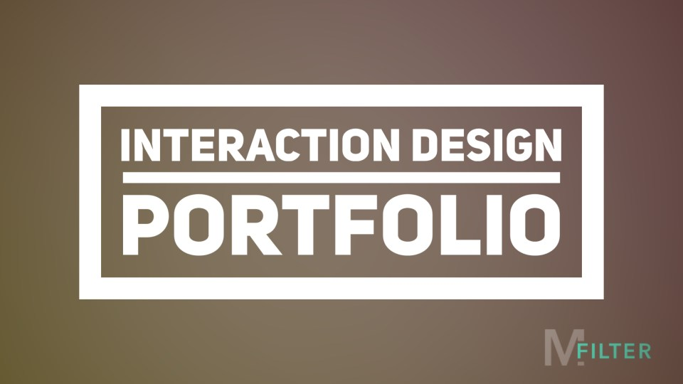 Interaction Design (IxD) Portfolio