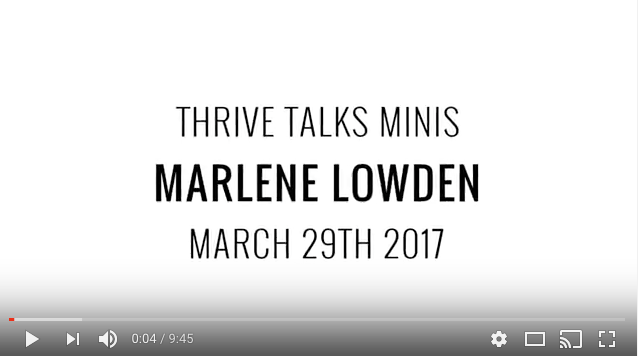 Thrive Talk by Marlene Lowden – My personal artist story